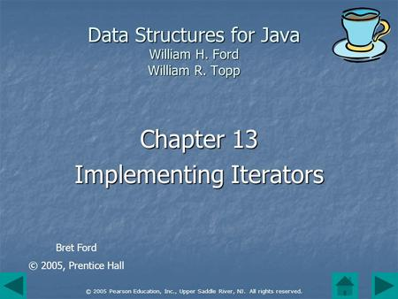 © 2005 Pearson Education, Inc., Upper Saddle River, NJ. All rights reserved. Data Structures for Java William H. Ford William R. Topp Chapter 13 Implementing.