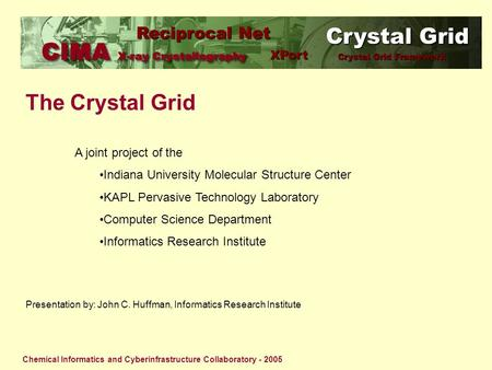 Crystal Grid Reciprocal Net XPort Crystal Grid Framework Chemical Informatics and Cyberinfrastructure Collaboratory - 2005 The Crystal Grid A joint project.