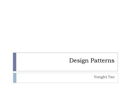 Design Patterns Yonglei Tao. Design Patterns  A design pattern describes a recurring design problem, a solution, and the context in which that solution.