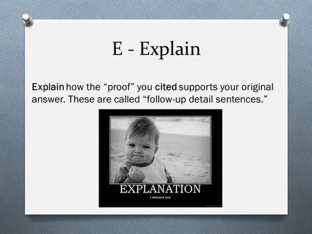 "E - Explain Explain how the ""proof"" you cited supports your original answer. These are called ""follow-up detail sentences."""