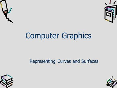 Computer Graphics Representing Curves and Surfaces.