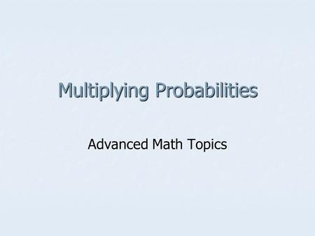 Multiplying Probabilities Advanced Math Topics. Probability of Two Independent Events If two events A and B are independent then the probability of both.