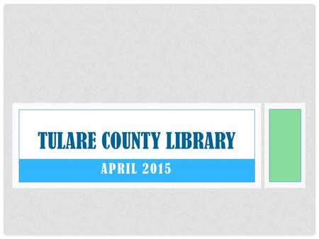 APRIL 2015 TULARE COUNTY LIBRARY. ALPAUGH BRANCH – APRIL 2015 This month we celebrated Earth Day and kids did many awesome crafts. They started the month.