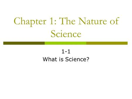 Chapter 1: The Nature of Science 1-1 What is Science?