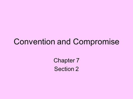 Convention and Compromise Chapter 7 Section 2. Economic Depression There was a money shortage after the Revolutionary War Farmers suffered because they.