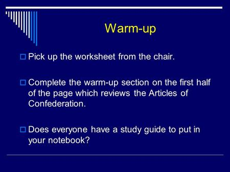 Warm-up  Pick up the worksheet from the chair.  Complete the warm-up section on the first half of the page which reviews the Articles of Confederation.
