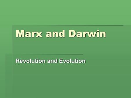 Marx and Darwin Revolution and Evolution. Agency and Determinism 18 th Century reason progress = history of rational actors 19 th Century irrational /