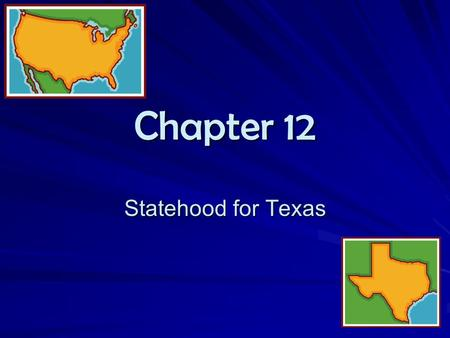 "Chapter 12 Statehood for Texas. Section 1 ""Texas: The 28 th State"" On March 1, 1845 the U.S. Congess signed a resolution to annex Texas. It stated that."