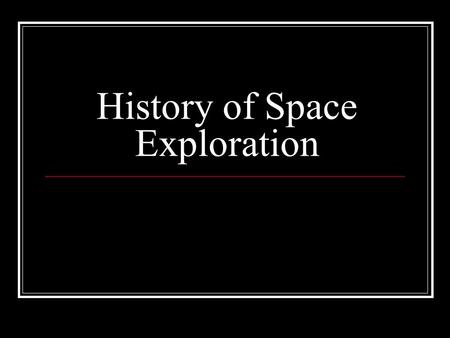 History of Space Exploration. Start of the Space Race Oct 4, 1957 – Soviet Union lauches Sputnik, the first artificial satellite Apr 12, 1961 – Soviet.