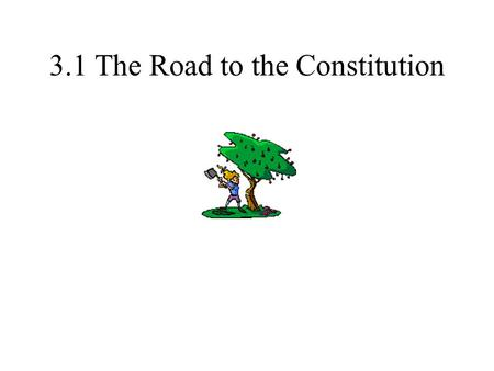 3.1 The Road to the Constitution. 1. 1787 – many states disagreed w/Articles of Confederation - 55 delegates from 12 states gathered in Philadelphia -7.