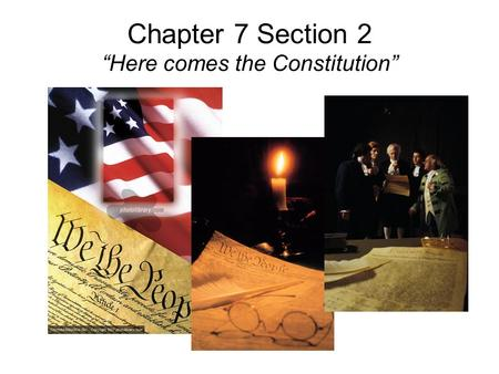 "Chapter 7 Section 2 ""Here comes the Constitution""."