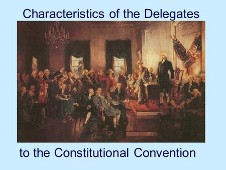 Characteristics of the Delegates to the Constitutional Convention.