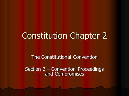 Constitution Chapter 2 The Constitutional Convention
