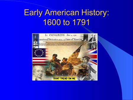 Early American History: 1600 to 1791. English Roots of our Government Magna Carta: 1215 English Bill of Rights: 1689 John Locke: Social Contract: 1690.
