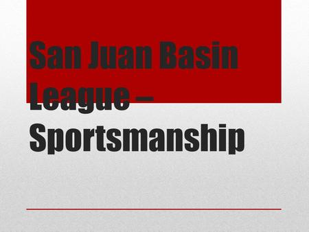 San Juan Basin League – Sportsmanship. SJBL Sportsmanship League Sportsmanship Concept - Why do you need one?