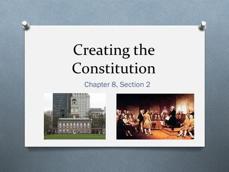 Creating the Constitution Chapter 8, Section 2. A Constitutional Convention is Called O What events encouraged leaders to call a Constitutional Convention?