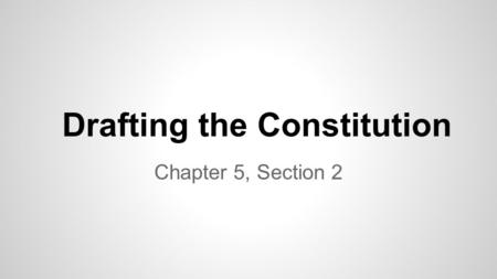 Drafting the Constitution Chapter 5, Section 2. Objectives 1.Identify events that led nationalist leaders to call for a convention to strengthen the government.