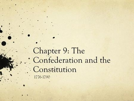 Chapter 9: The Confederation and the Constitution 1776-1790.