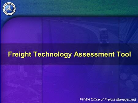 FHWA Office of Freight Management Freight Technology Assessment Tool.