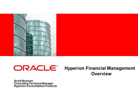 Scott Waxman Consulting Technical Manager Hyperion Consolidation Products Hyperion Financial Management Overview.