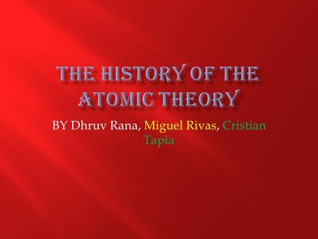 BY Dhruv Rana, Miguel Rivas, Cristian Tapia.  More than 2000 years ago  Were from Greece  Aristole believed in four elements: Earth, Water, Wind, Fire.