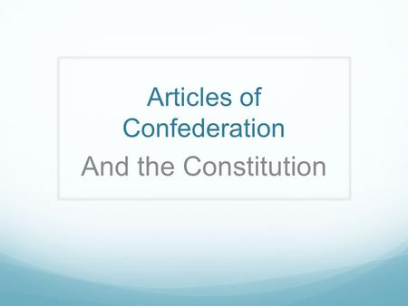 Articles of Confederation And the Constitution. Articles of Confederation Started in 1777 It was a plan to join the states together It gave the 13 states.
