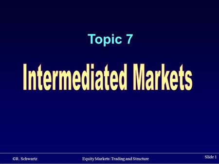 ©R. Schwartz Equity Markets: Trading and Structure Slide 1 Topic 7.