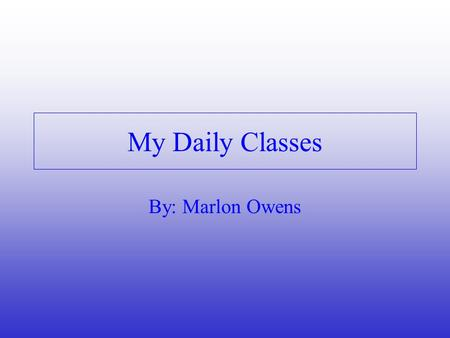 My Daily Classes By: Marlon Owens. Period 1: World History Ms Liput 1.Middle East 2.Thomas Becket 3.Warm-ups.