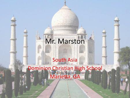 Mr. Marston South Asia Dominion Christian High School Marietta, GA.
