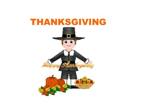 THANKSGIVING. PILGRIMS English people September 6, 1620 Mayflower 66 day voyage 110 pilgrims Left from Plymouth, Settled in Plymouth.