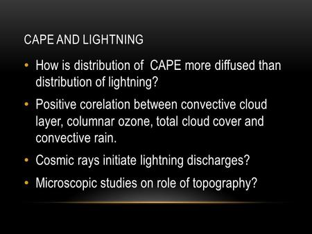 CAPE AND LIGHTNING How is distribution of CAPE more diffused than distribution of lightning? Positive corelation between convective cloud layer, columnar.