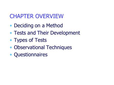 CHAPTER OVERVIEW Deciding on a Method Tests and Their Development Types of Tests Observational Techniques Questionnaires.