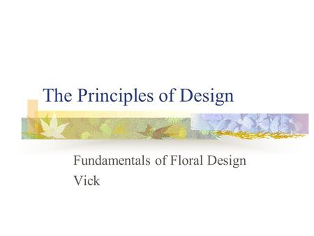 The Principles of Design Fundamentals of Floral Design Vick.