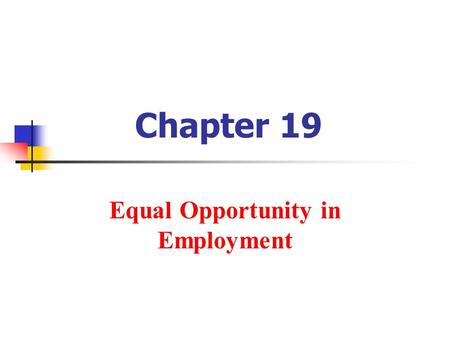 Chapter 19 Equal Opportunity in Employment. Copyright © 2010 Pearson Education, Inc. Publishing as Prentice Hall.19-2 Title VII of the Civil Rights Act.