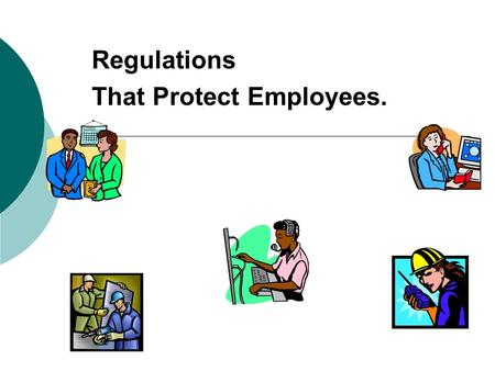 Regulations That Protect Employees.. Discrimination Laws Workplace discrimination laws are designed to give every person an equal opportunity in any company.