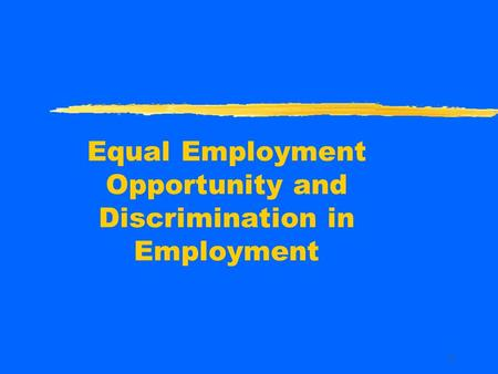 1 Equal Employment Opportunity and Discrimination in Employment.
