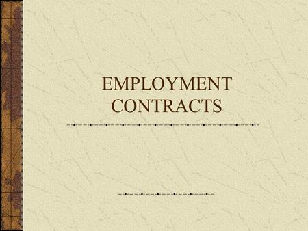 EMPLOYMENT CONTRACTS. Employee A person who is hired on a long-term basis Always supervised by another individual Employer pays their employment taxes.