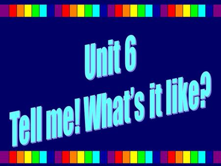 The main objectives of the unit WWhat...like?  C Comparatives and superlatives.  Synonyms and antonyms.