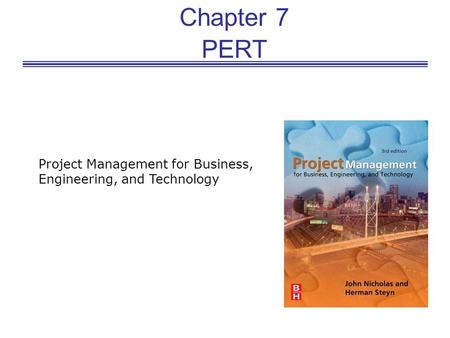 Chapter 7 PERT Project Management for Business, Engineering, and Technology.