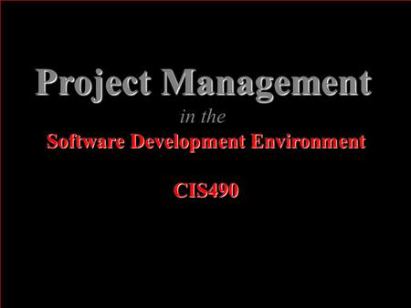 Project Management in the Software Development Environment CIS490.