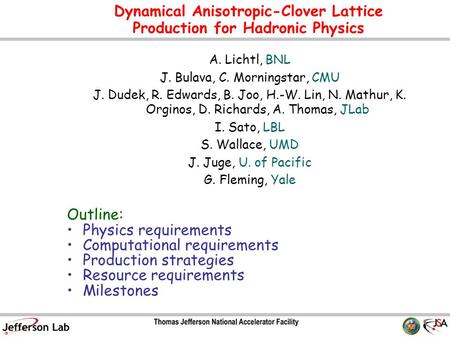 Dynamical Anisotropic-Clover Lattice Production for Hadronic Physics Outline: Physics requirements Computational requirements Production strategies Resource.