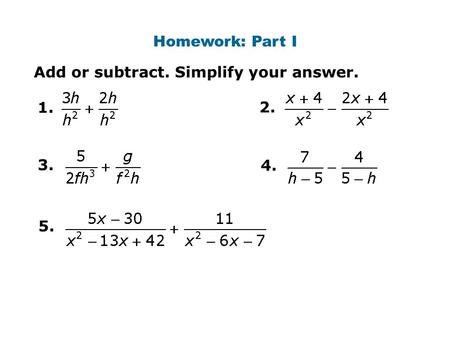 Homework: Part I Add or subtract. Simplify your answer. 1. 2. 5. 3. 4.