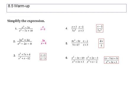 8.5 Warm-up 3.4. 5. 6.. 8-5 Add and Subtract Rational Expressions Adding and Subtracting with Like Denominators 1.2.3.
