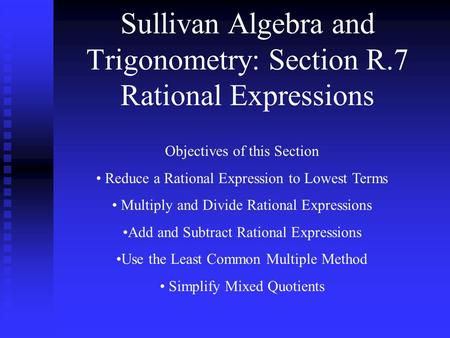Sullivan Algebra and Trigonometry: Section R.7 Rational Expressions