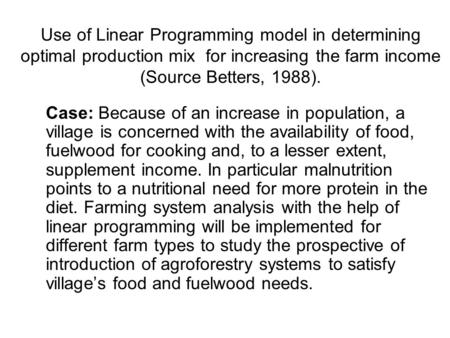 Use of Linear Programming model in determining optimal production mix for increasing the farm income (Source Betters, 1988). Case: Because of an increase.