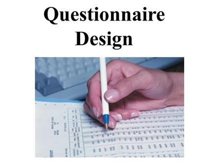 Questionnaire Design. What is a Questionnaire? A set of Questions designed to generate the information needed to accomplish the research objectives.