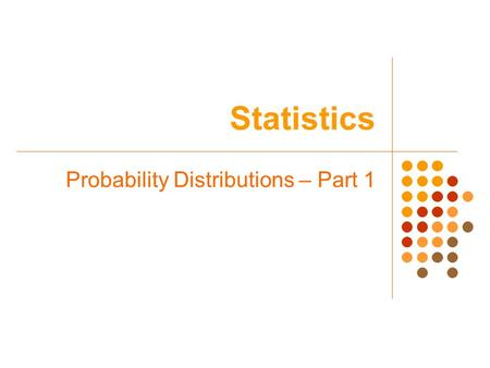 Statistics Probability Distributions – Part 1. Warm-up Suppose a student is totally unprepared for a five question true or false test and has to guess.