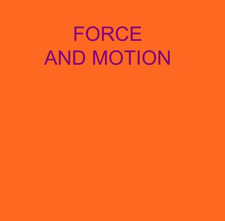 FORCE AND MOTION.