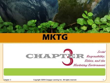 Chapter 3Copyright ©2010 Cengage Learning Inc. All rights reserved.1 MKTG Social Responsibility, Ethics, and the Marketing Environment 3 CHAPTER.