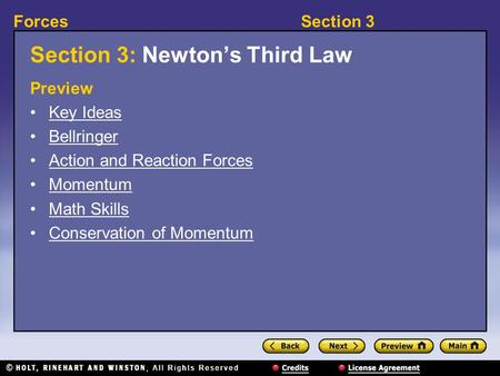 Section 3Forces Section 3: Newton's Third Law Preview Key Ideas Bellringer Action and Reaction Forces Momentum Math Skills Conservation of Momentum.
